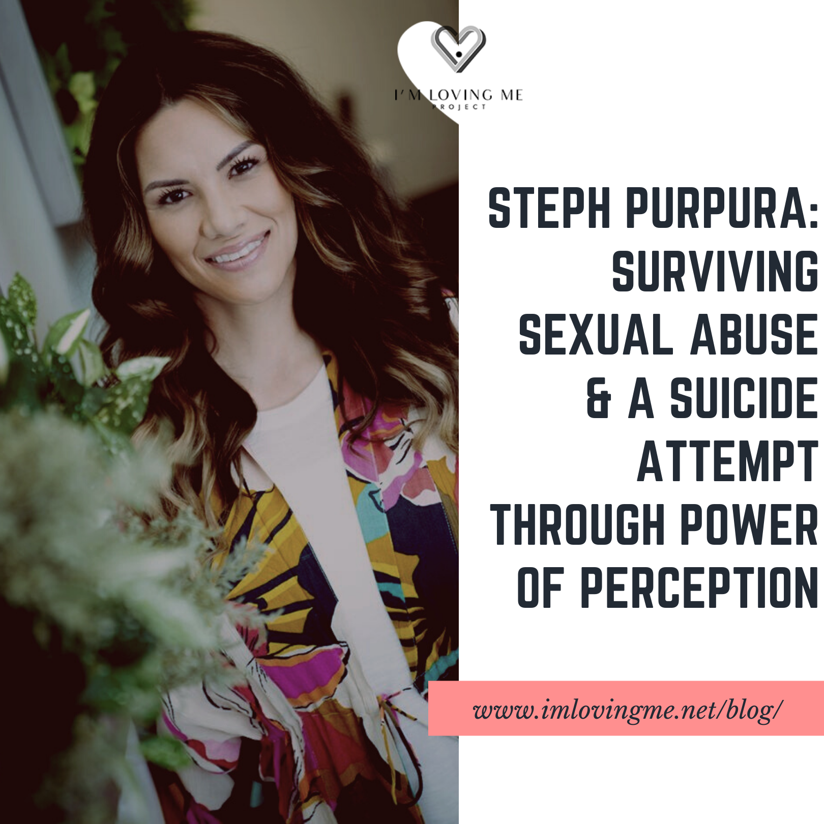 Steph Purpura: Surviving Sexual Abuse & A Suicide Attempt Through Power of Perception