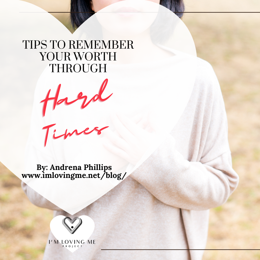 Tips to Remember Your Worth Through the Hard Times